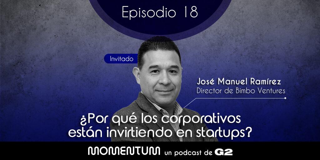 Portfolio Talks | ¿Por qué los corporativos están invirtiendo en startups? | José Manuel Ramírez - Bimbo Venture