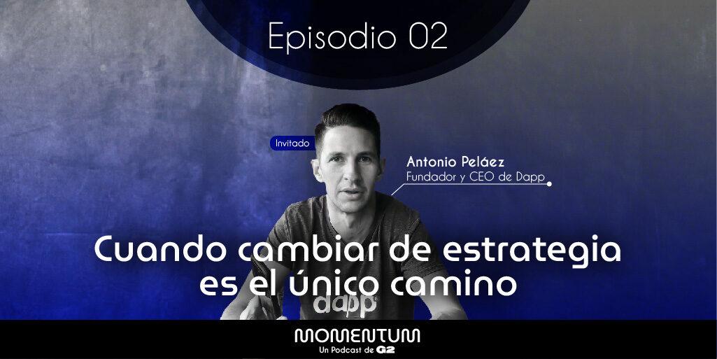 02 - Cuando cambiar de estrategia es el único camino |Toño Peláez DAPP